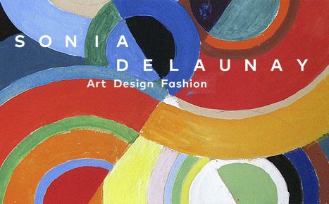 Sonia Delaunay. Art, Design, Fashion