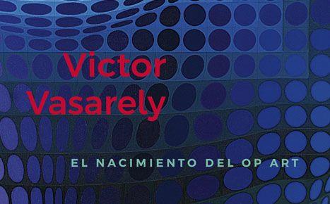 Imagen Victor Vasarely. El nacimiento del Op Art