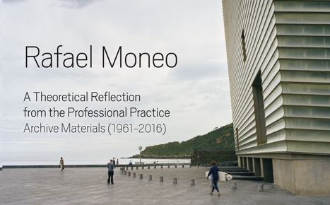 Rafael Moneo. A Theoretical Reflection from the Professional Practice