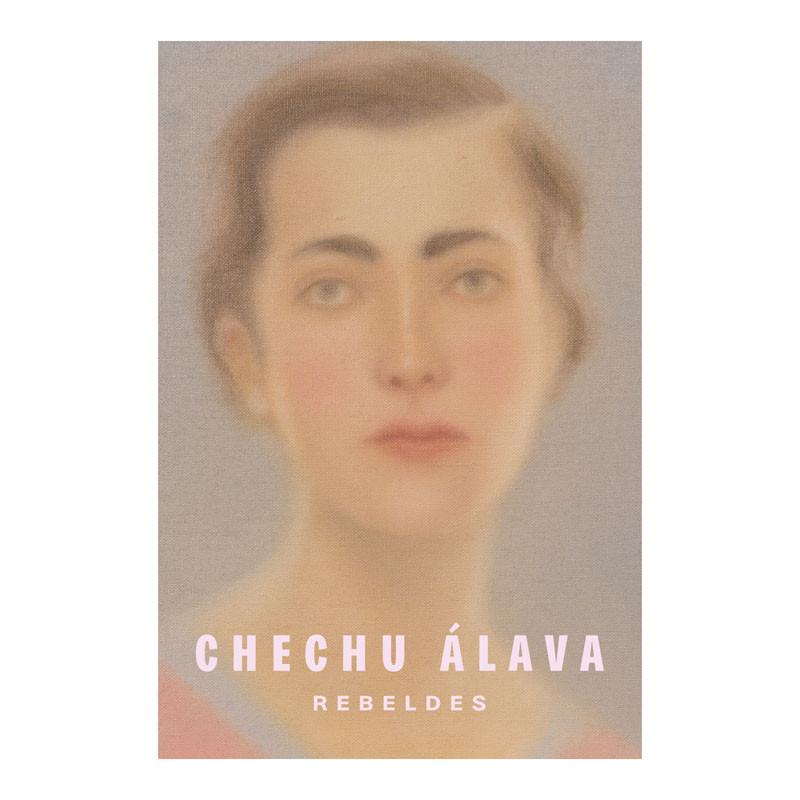 """Catálogo de la exposición """"Chechu Álava: Rebeldes"""" (edición bilingüe Español + Inglés)"""