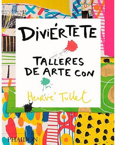Diviértete: taller de arte con Hervé Tullet (Spanish edition)